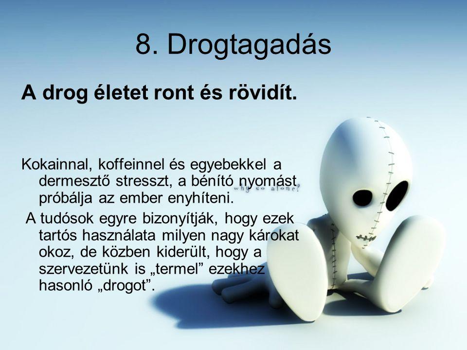 8. Drogtagadás A drog életet ront és rövidít.