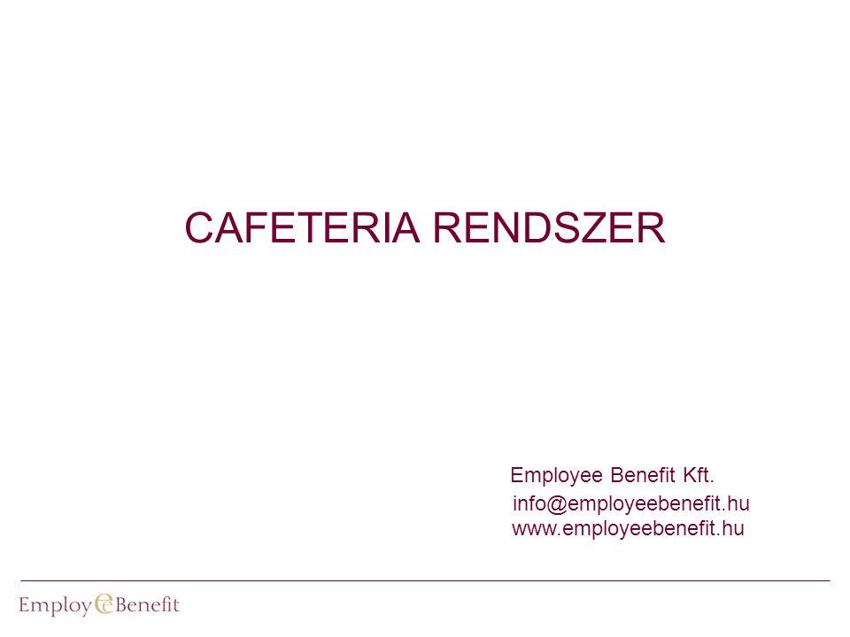 CAFETERIA RENDSZER Employee Benefit Kft. info@employeebenefit.hu www.employeebenefit.hu