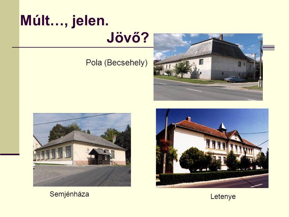 Múlt…, jelen. Jövő Pola (Becsehely) Semjénháza Letenye
