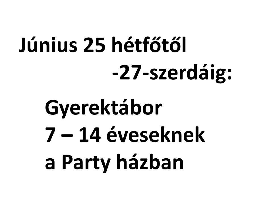 Június 25 hétfőtől -27-szerdáig: Gyerektábor 7 – 14 éveseknek a Party házban