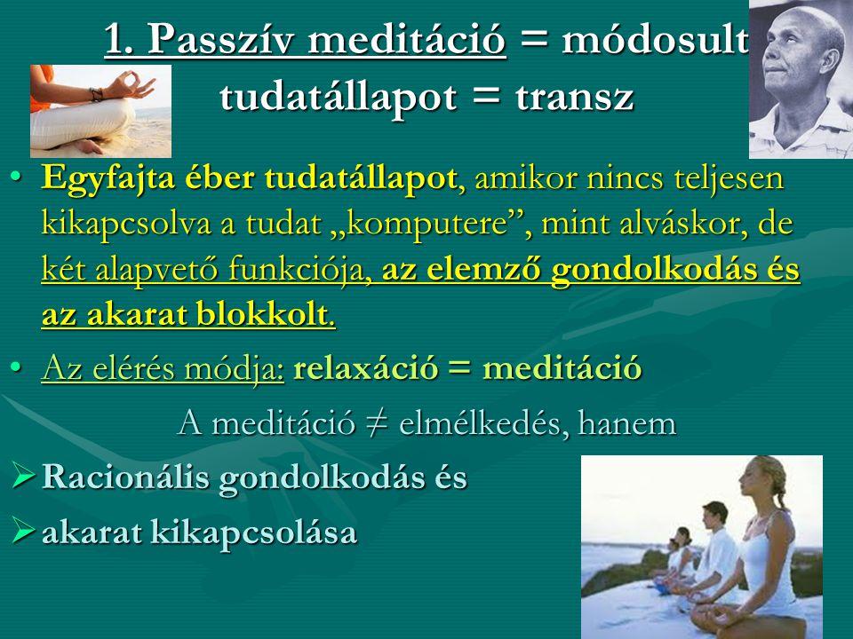 1. Passzív meditáció = módosult tudatállapot = transz