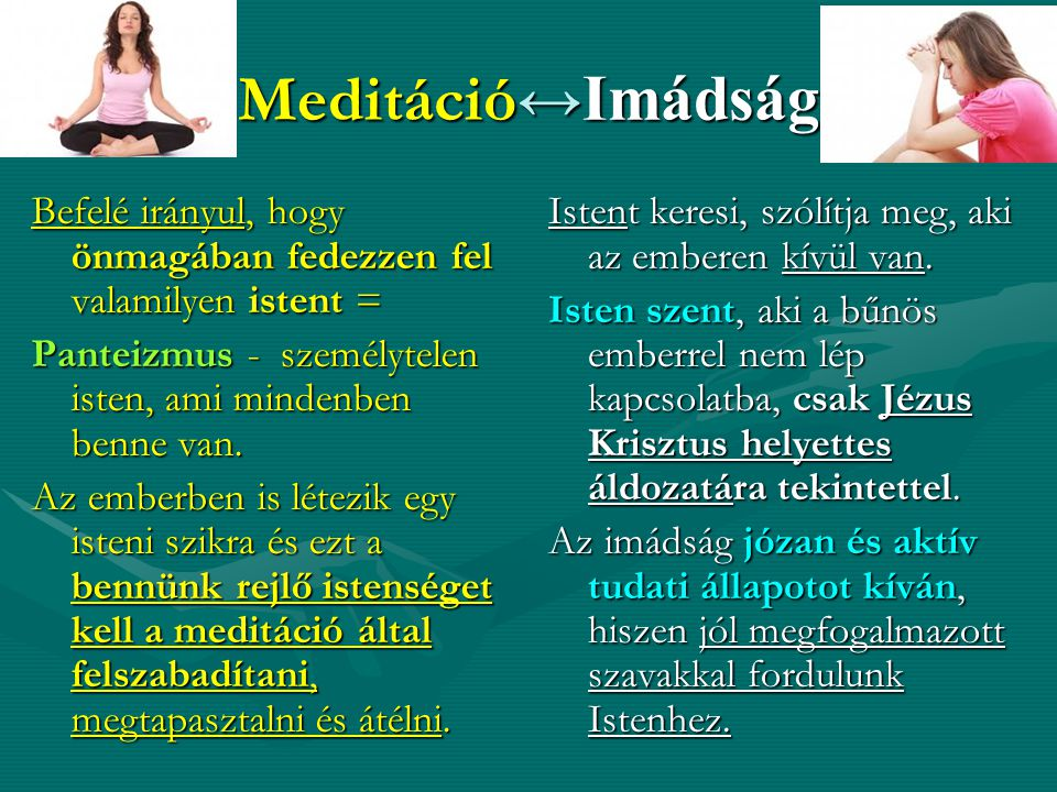 Meditáció↔Imádság Befelé irányul, hogy önmagában fedezzen fel valamilyen istent = Panteizmus - személytelen isten, ami mindenben benne van.