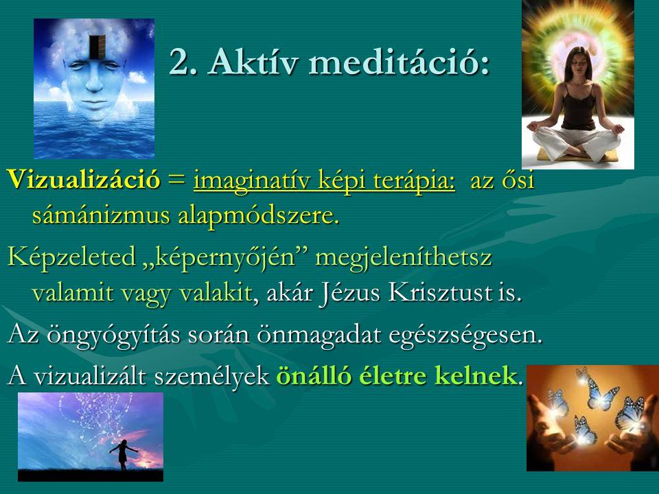2. Aktív meditáció: Vizualizáció = imaginatív képi terápia: az ősi sámánizmus alapmódszere.
