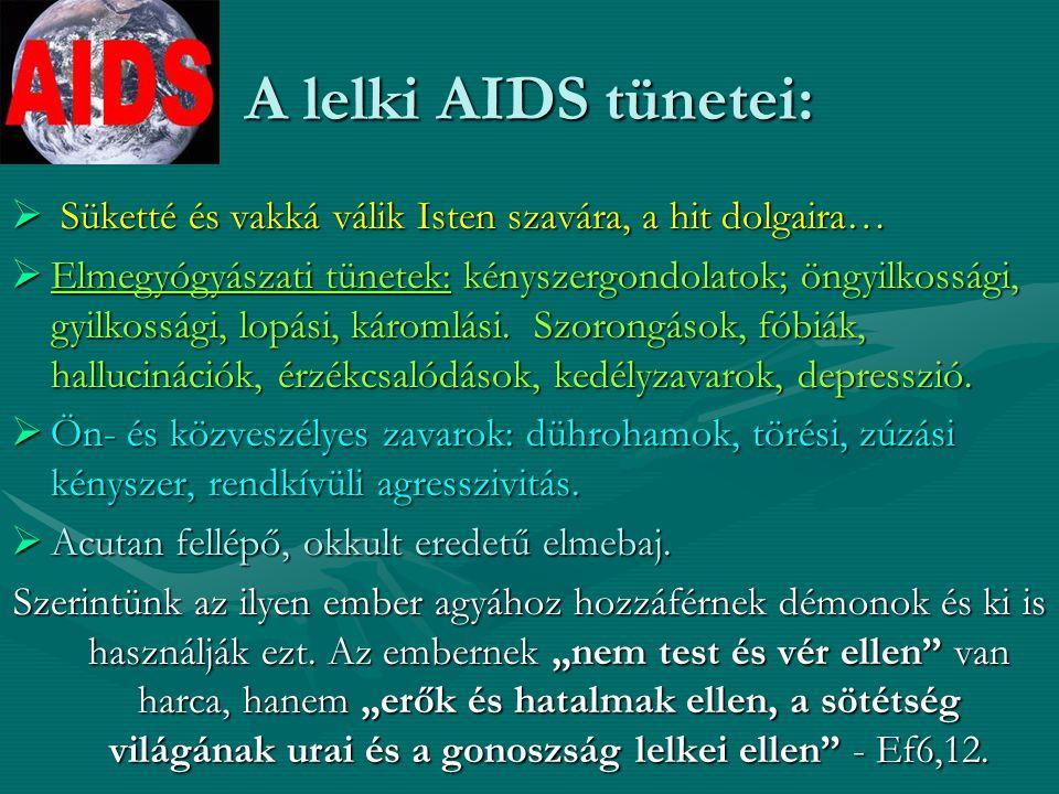 A lelki AIDS tünetei: Süketté és vakká válik Isten szavára, a hit dolgaira…
