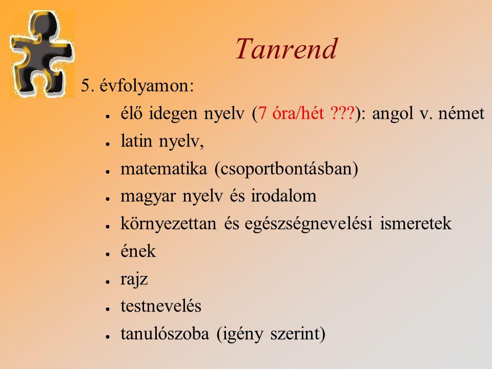 Tanrend 5. évfolyamon: élő idegen nyelv (7 óra/hét ): angol v. német. latin nyelv, matematika (csoportbontásban)