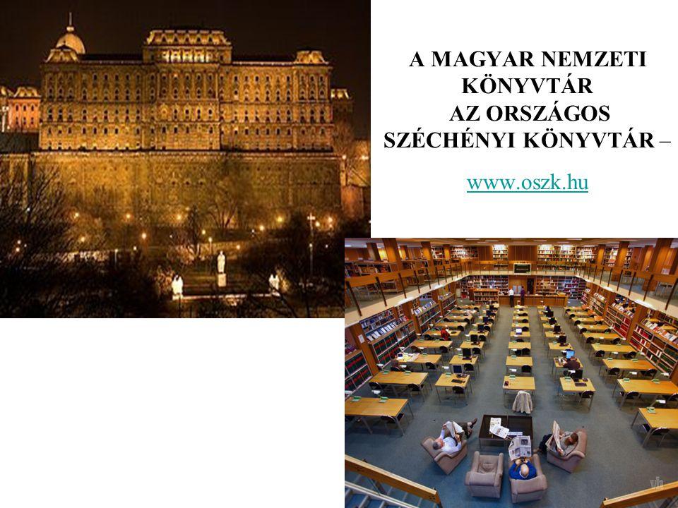 A MAGYAR NEMZETI KÖNYVTÁR AZ ORSZÁGOS SZÉCHÉNYI KÖNYVTÁR – www.oszk.hu