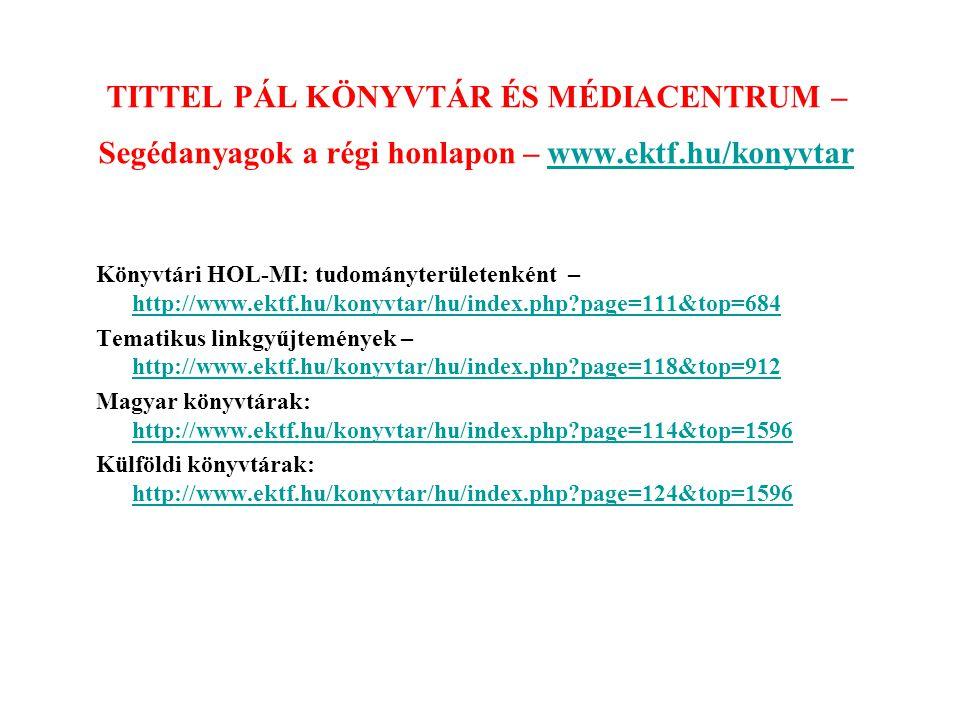 TITTEL PÁL KÖNYVTÁR ÉS MÉDIACENTRUM – Segédanyagok a régi honlapon – www.ektf.hu/konyvtar
