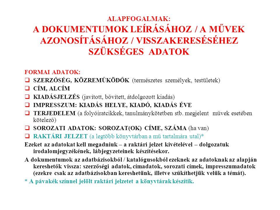 ALAPFOGALMAK: A DOKUMENTUMOK LEÍRÁSÁHOZ / A MŰVEK AZONOSÍTÁSÁHOZ / VISSZAKERESÉSÉHEZ SZÜKSÉGES ADATOK