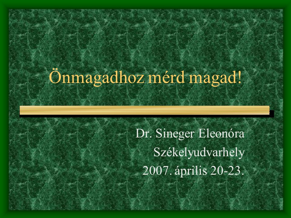 Dr. Sineger Eleonóra Székelyudvarhely 2007. április 20-23.
