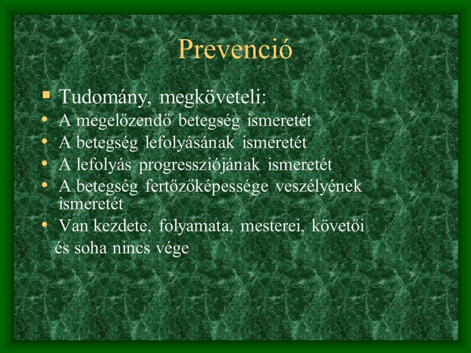 Prevenció Tudomány, megköveteli: A megelőzendő betegség ismeretét