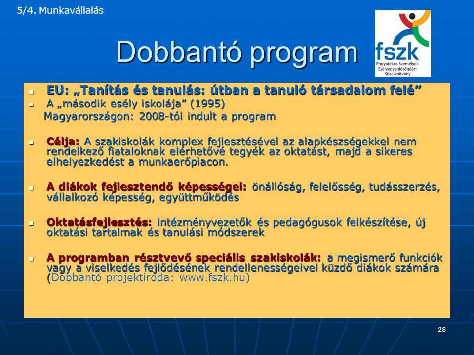 """5/4. Munkavállalás Dobbantó program. EU: """"Tanítás és tanulás: útban a tanuló társadalom felé A """"második esély iskolája (1995)"""