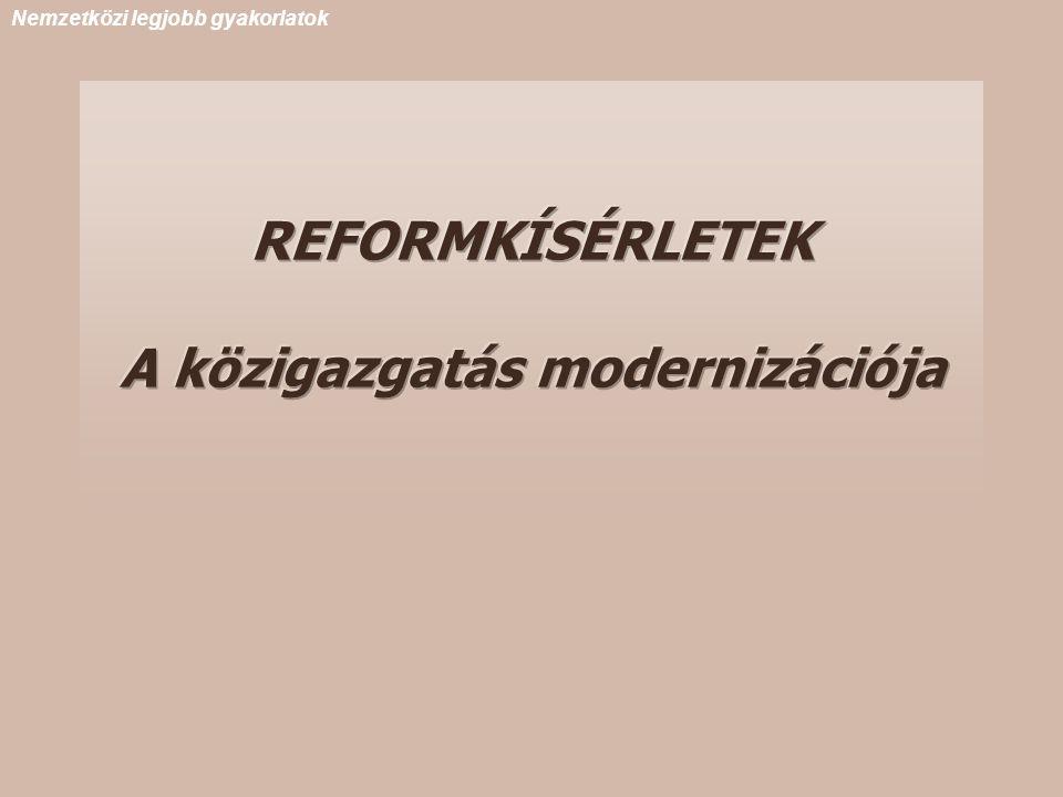 REFORMKÍSÉRLETEK A közigazgatás modernizációja