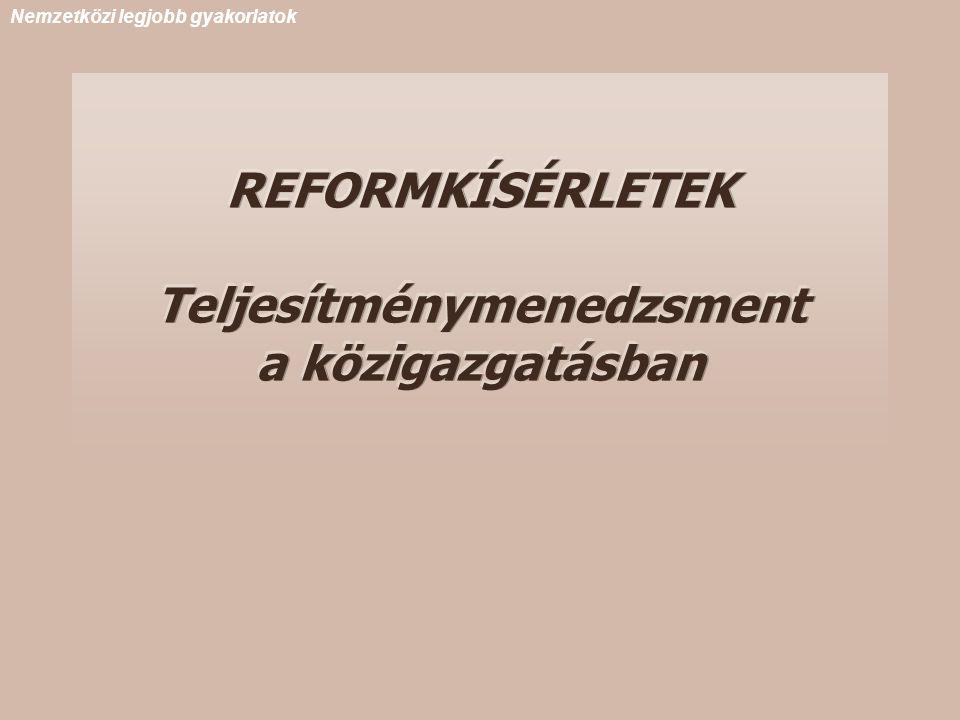 REFORMKÍSÉRLETEK Teljesítménymenedzsment a közigazgatásban