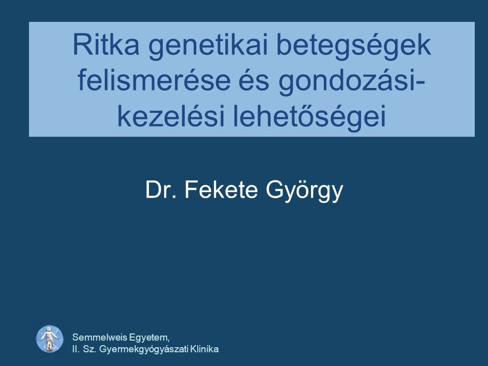 Ritka genetikai betegségek felismerése és gondozási- kezelési lehetőségei