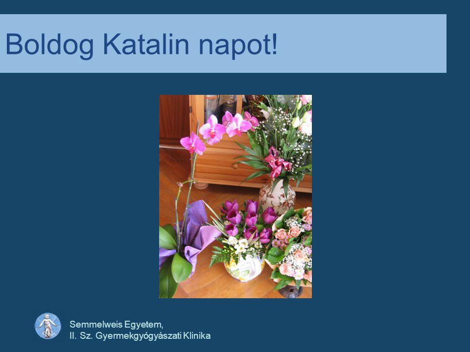 Boldog Katalin napot! Semmelweis Egyetem,