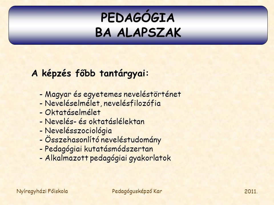 PEDAGÓGIA BA ALAPSZAK A képzés főbb tantárgyai: