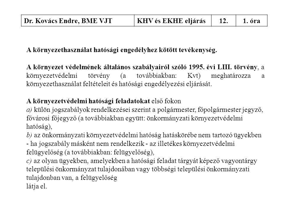 Dr. Kovács Endre, BME VJT KHV és EKHE eljárás. 12. 1. óra. A környezethasználat hatósági engedélyhez kötött tevékenység.