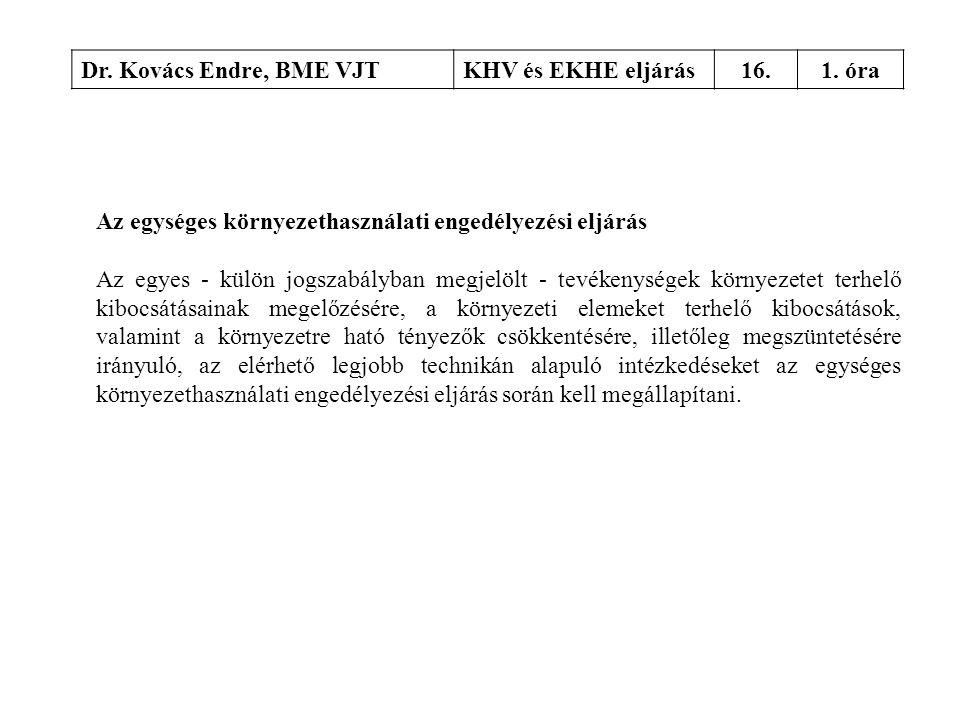 Dr. Kovács Endre, BME VJT KHV és EKHE eljárás. 16. 1. óra. Az egységes környezethasználati engedélyezési eljárás.