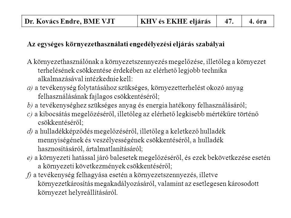 Dr. Kovács Endre, BME VJT KHV és EKHE eljárás. 47. 4. óra. Az egységes környezethasználati engedélyezési eljárás szabályai.