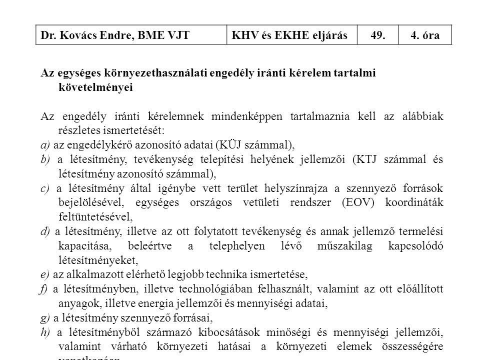Dr. Kovács Endre, BME VJT KHV és EKHE eljárás. 49. 4. óra. Az egységes környezethasználati engedély iránti kérelem tartalmi követelményei.