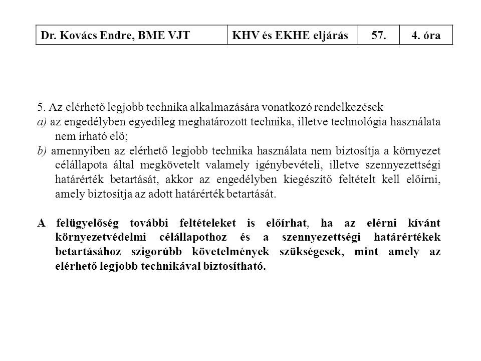 Dr. Kovács Endre, BME VJT KHV és EKHE eljárás. 57. 4. óra. 5. Az elérhető legjobb technika alkalmazására vonatkozó rendelkezések.