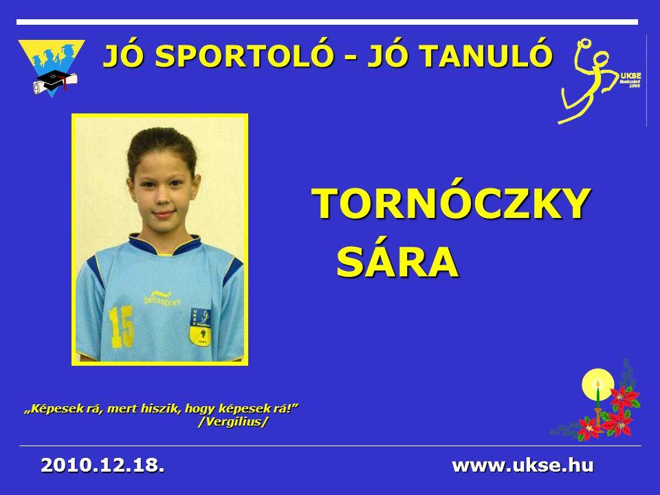 TORNÓCZKY SÁRA JÓ SPORTOLÓ - JÓ TANULÓ 2010.12.18. www.ukse.hu