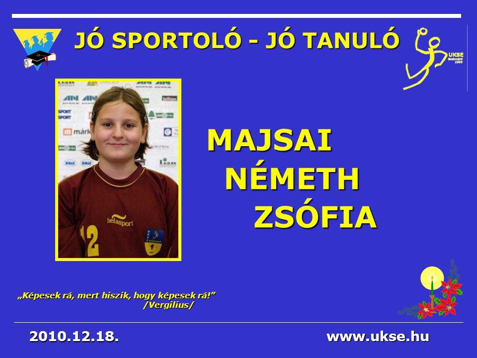MAJSAI NÉMETH ZSÓFIA JÓ SPORTOLÓ - JÓ TANULÓ 2010.12.18. www.ukse.hu