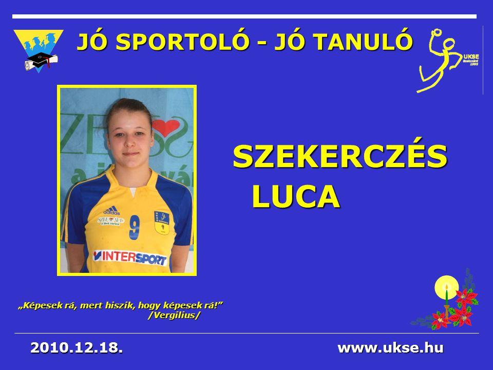 SZEKERCZÉS LUCA JÓ SPORTOLÓ - JÓ TANULÓ 2010.12.18. www.ukse.hu