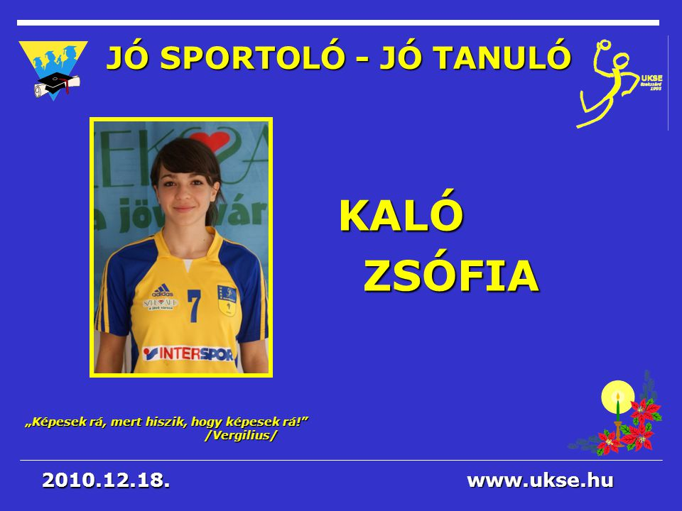 KALÓ ZSÓFIA JÓ SPORTOLÓ - JÓ TANULÓ 2010.12.18. www.ukse.hu