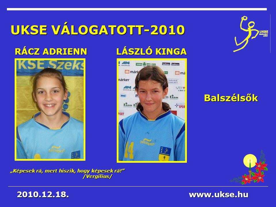 UKSE VÁLOGATOTT-2010 Balszélsők RÁCZ ADRIENN LÁSZLÓ KINGA 2010.12.18.