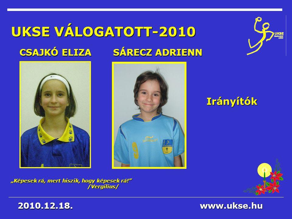 UKSE VÁLOGATOTT-2010 Irányítók CSAJKÓ ELIZA SÁRECZ ADRIENN 2010.12.18.