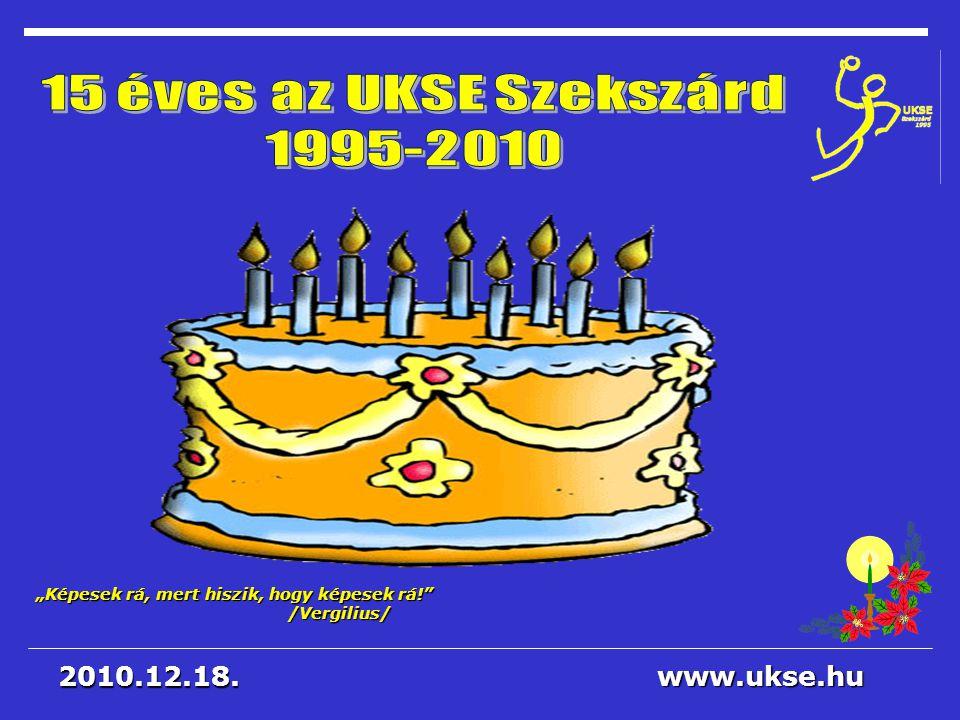 2010.12.18. www.ukse.hu 2017.04.03. 15 éves az UKSE Szekszárd