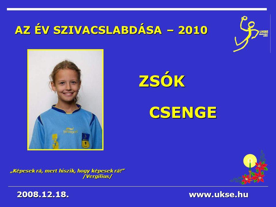 ZSÓK CSENGE AZ ÉV SZIVACSLABDÁSA – 2010 2008.12.18. www.ukse.hu