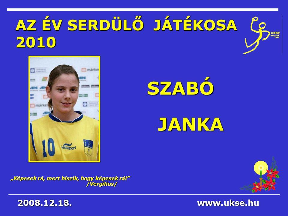SZABÓ JANKA AZ ÉV SERDÜLŐ JÁTÉKOSA 2010 2008.12.18. www.ukse.hu
