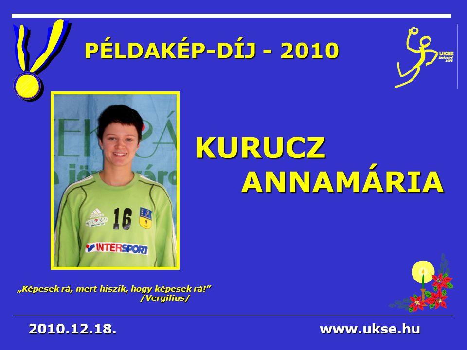 KURUCZ ANNAMÁRIA PÉLDAKÉP-DÍJ - 2010 2010.12.18. www.ukse.hu