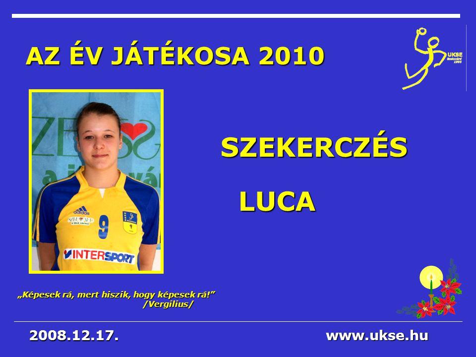 SZEKERCZÉS LUCA AZ ÉV JÁTÉKOSA 2010 2008.12.17. www.ukse.hu
