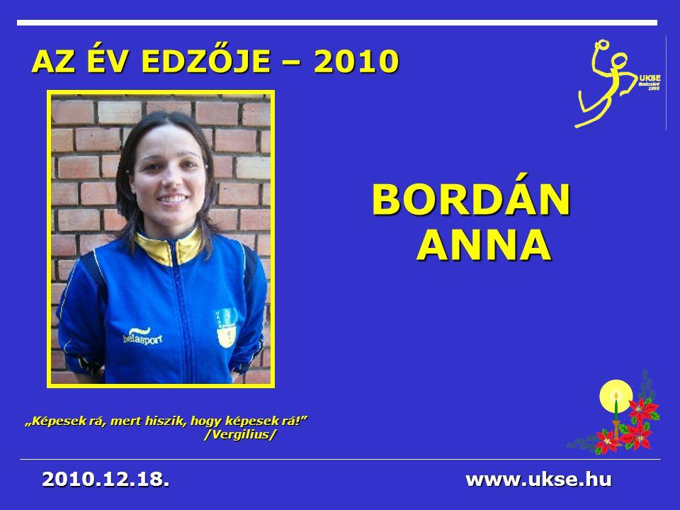 2017.04.03. AZ ÉV EDZŐJE – 2010 BORDÁN ANNA 2010.12.18. www.ukse.hu