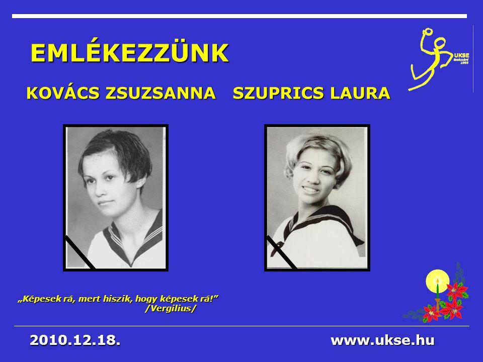 EMLÉKEZZÜNK KOVÁCS ZSUZSANNA SZUPRICS LAURA 2010.12.18. www.ukse.hu