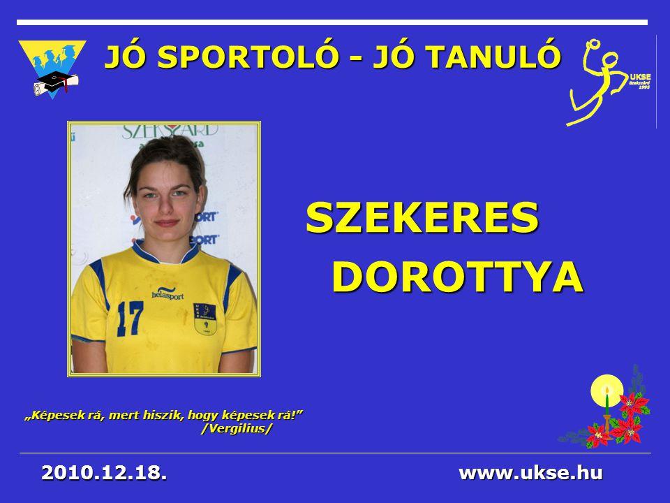 SZEKERES DOROTTYA JÓ SPORTOLÓ - JÓ TANULÓ 2010.12.18. www.ukse.hu