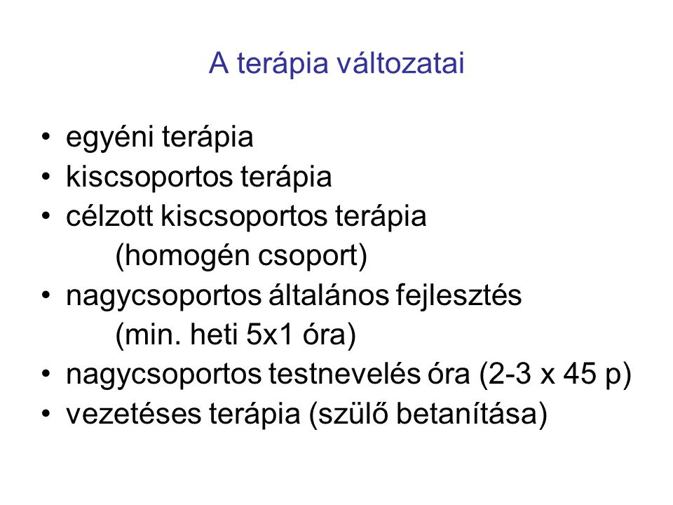 A terápia változatai egyéni terápia. kiscsoportos terápia. célzott kiscsoportos terápia. (homogén csoport)