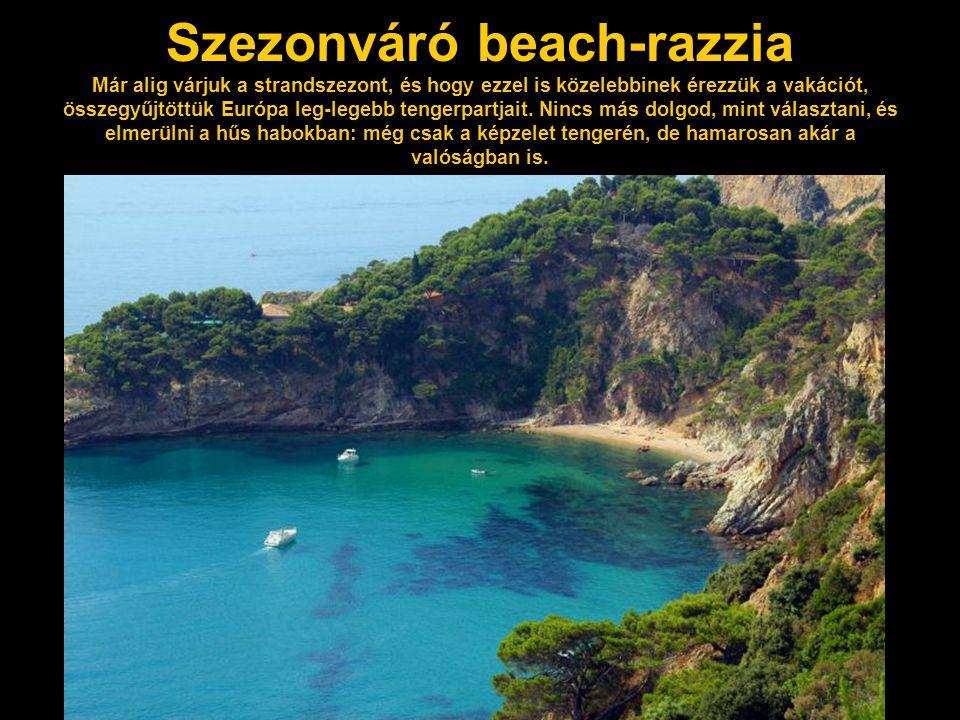 Szezonváró beach-razzia Már alig várjuk a strandszezont, és hogy ezzel is közelebbinek érezzük a vakációt, összegyűjtöttük Európa leg-legebb tengerpartjait.