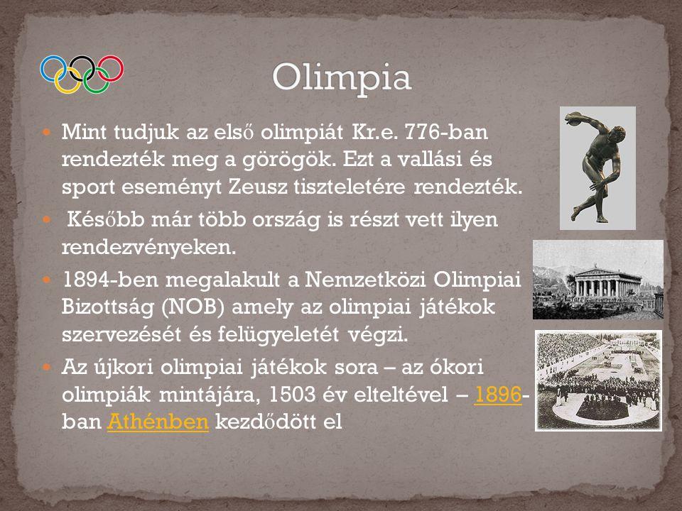 Olimpia Mint tudjuk az első olimpiát Kr.e. 776-ban rendezték meg a görögök. Ezt a vallási és sport eseményt Zeusz tiszteletére rendezték.
