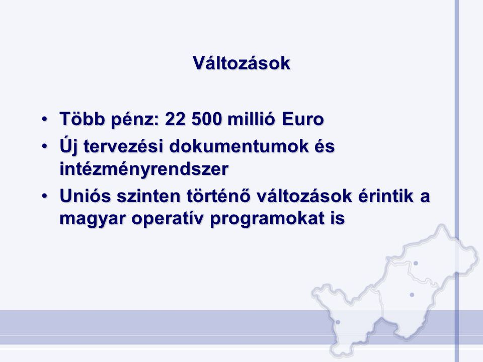 Változások Több pénz: 22 500 millió Euro. Új tervezési dokumentumok és intézményrendszer.