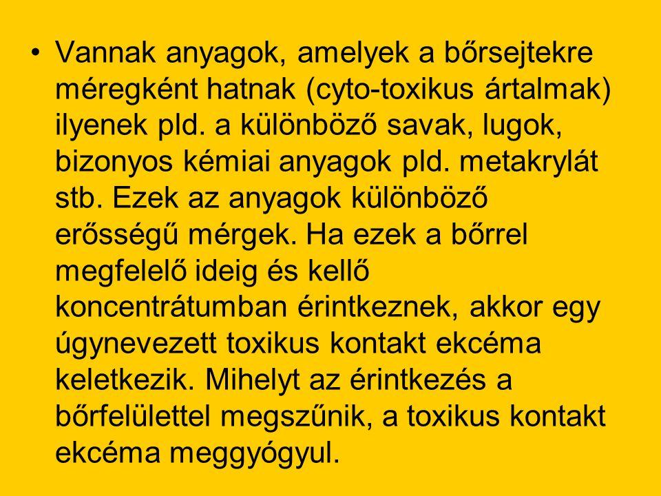 Vannak anyagok, amelyek a bőrsejtekre méregként hatnak (cyto-toxikus ártalmak) ilyenek pld.