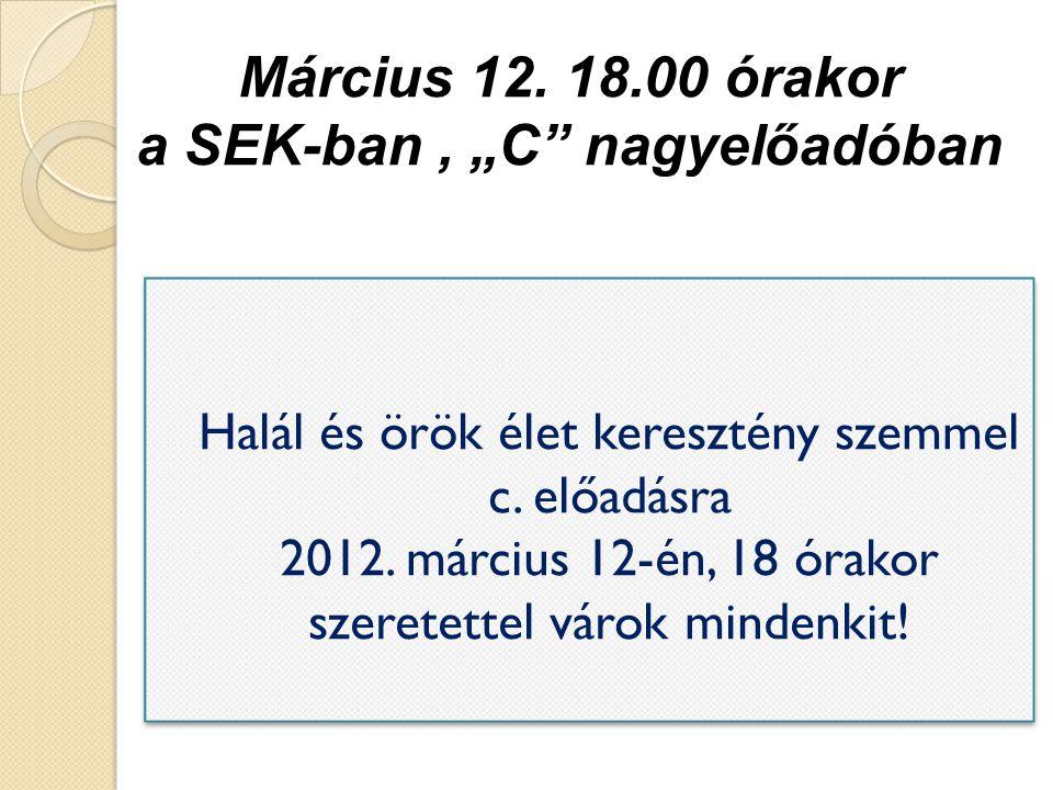 """Március 12. 18.00 órakor a SEK-ban , """"C nagyelőadóban"""