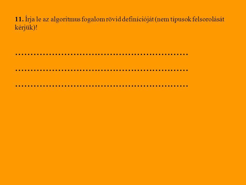 11. Írja le az algoritmus fogalom rövid definícióját (nem típusok felsorolását kérjük)!
