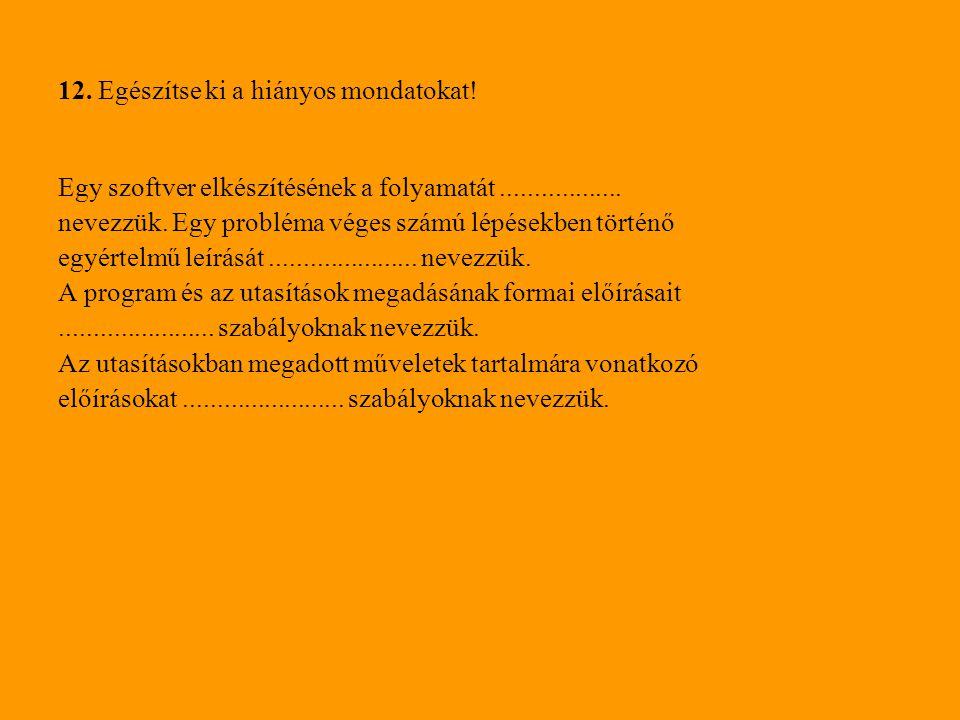 12. Egészítse ki a hiányos mondatokat!