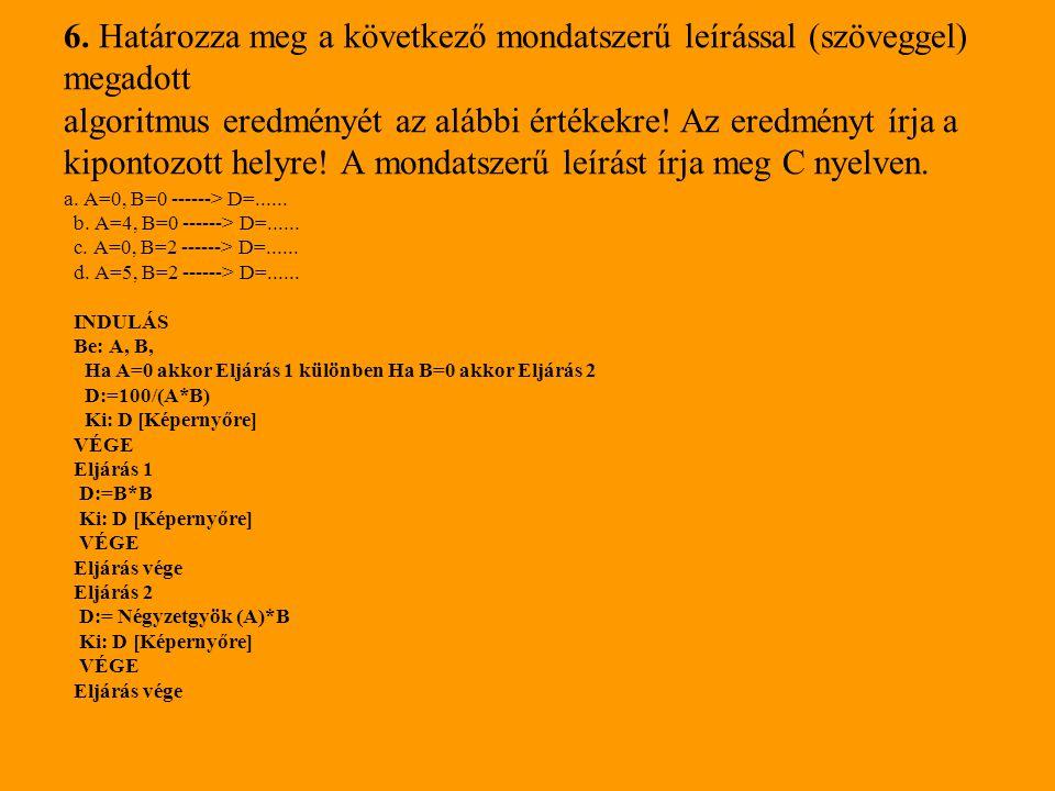 6. Határozza meg a következő mondatszerű leírással (szöveggel) megadott algoritmus eredményét az alábbi értékekre! Az eredményt írja a kipontozott helyre! A mondatszerű leírást írja meg C nyelven.
