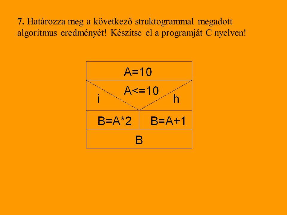 7. Határozza meg a következő struktogrammal megadott algoritmus eredményét.