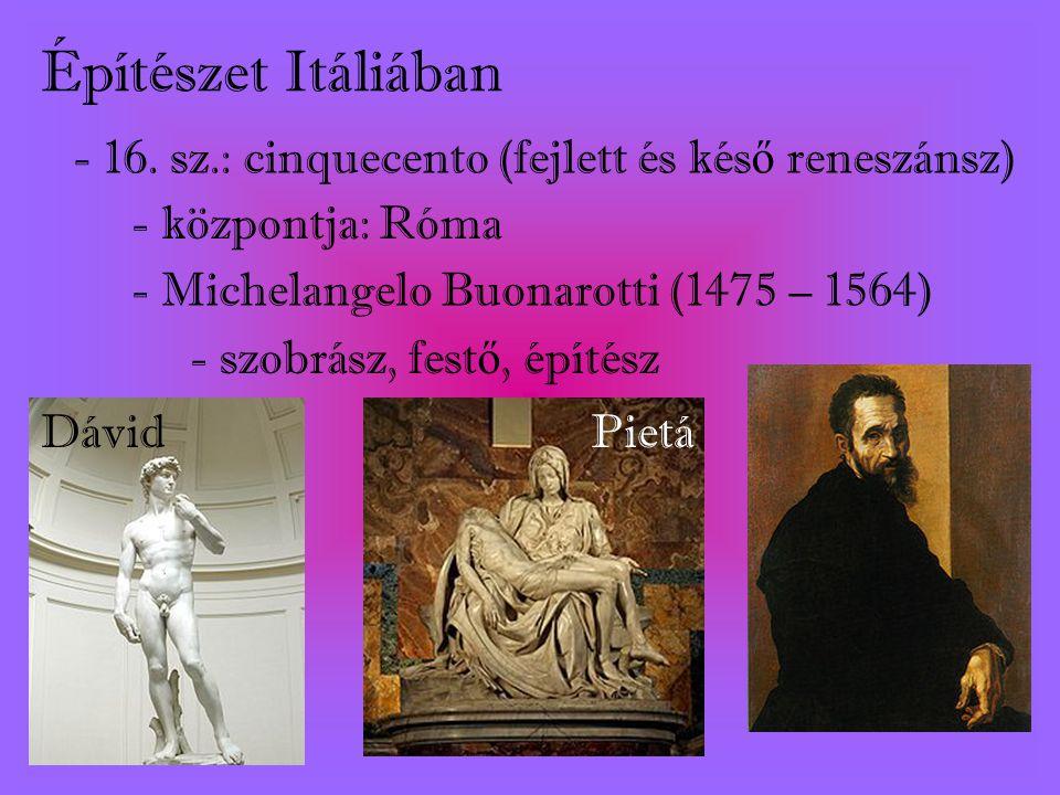 Építészet Itáliában - 16. sz.: cinquecento (fejlett és késő reneszánsz) - központja: Róma. - Michelangelo Buonarotti (1475 – 1564)